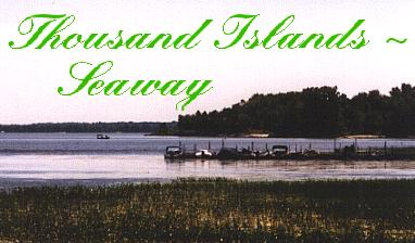 Welcome to the Thousand Islands ~ Seaway Region